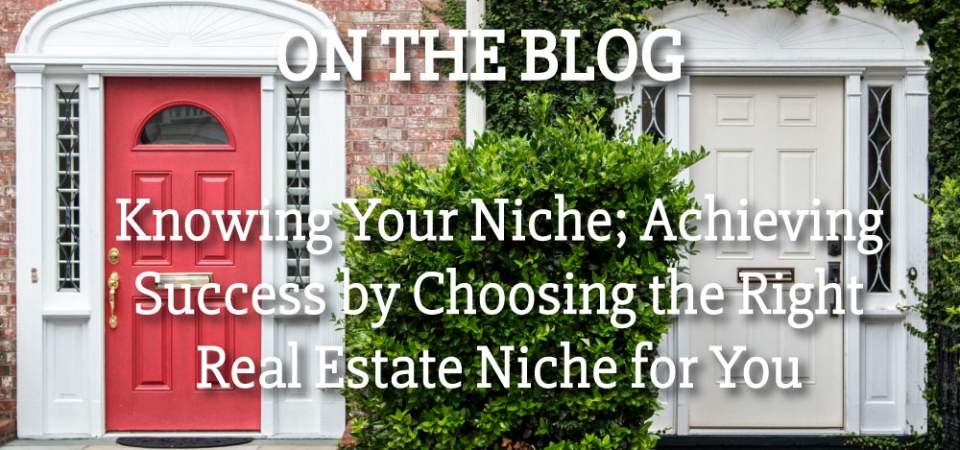 On the Blog, Knowing your Niche; Achieving Success by Choosing the Right Real Estate Niche for You
